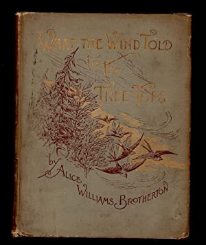 What the Wind Told the Tree-Tops.: Brotherton, Alice Williams.