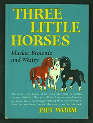 Three Little Horses, Blackie, Brownie, and Whitey.: Worm, Piet.