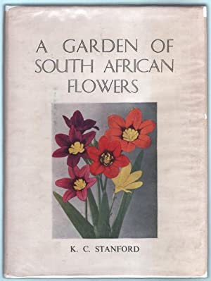 A Garden of South African Flowers, plus a catalog of S.A. Native Bulbs, Seeds and Plants grown by ...