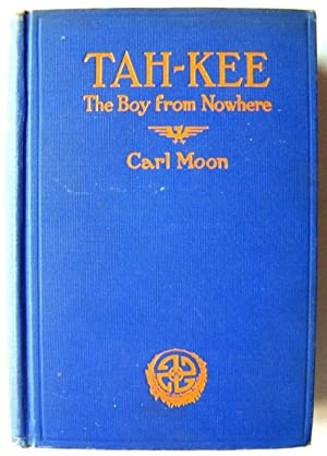 Tah-Kee The Boy From Nowhere.: Moon, Carl.