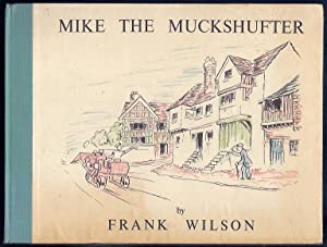 Mike the Muckshufter, or The Scruffy Boy that Made Good.: Wilson, Frank.