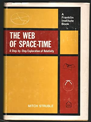 The Web of Space-Time: A Step-by-Step Exploration of Relativity.: Struble, Mitch.