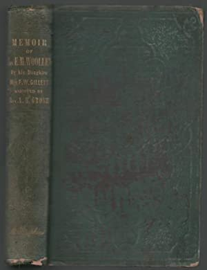 Memoir of Rev. Edward Mott Woolley: With an appendix containing selections from his sermons.: ...