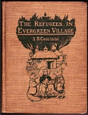 The Refugees in Evergreen Village.: Coolidge, A. B.