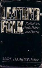 LEATHERFOLK : RADICAL SEX, PEOPLE, POLITICS AND: Thompson, Mark [editor]:
