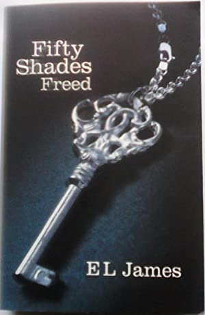Fifty Shades Freed: Book Three of the: E L James