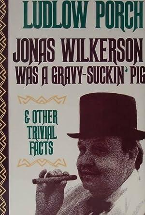Jonas Wilkerson Was A Gravy-suckin' Pig And