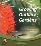 Growing Outback Gardens : Ideas for Waterwise Gardening