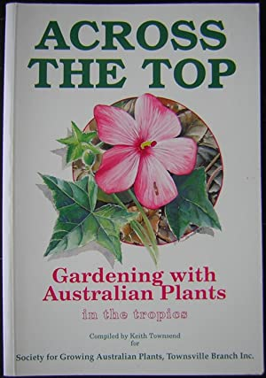 Across the Top : Gardening with Australian Plants in the Tropics