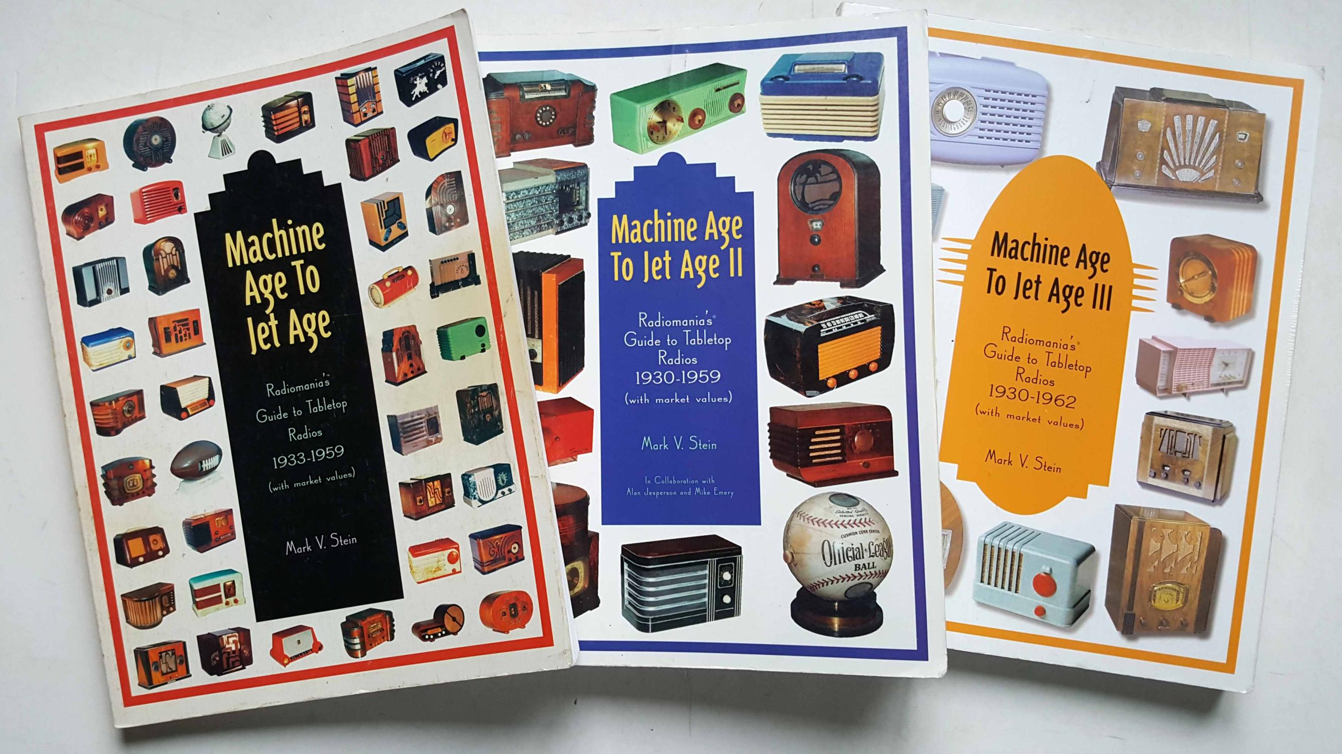 Machine Age to Jet Age: Radiomania's Guide to Tabletop Radios (Volumes I-III) Mark V. Stein Very Good Softcover