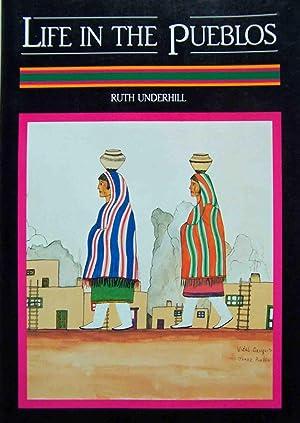 Life in the Pueblos: Underhill, Ruth