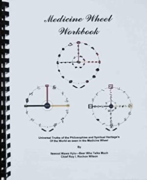 Medicine Wheel Workbook, Universal Truths of the Philosophies and Spiritual Heritages of the Worl...
