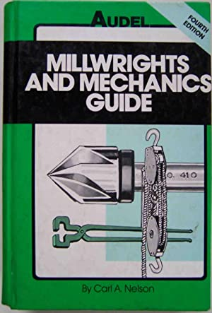 Millwrights and Mechanics Guide (Audel): Nelson, Carl A.