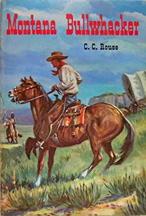 Montana Bullwhacker: C. C. Rouse