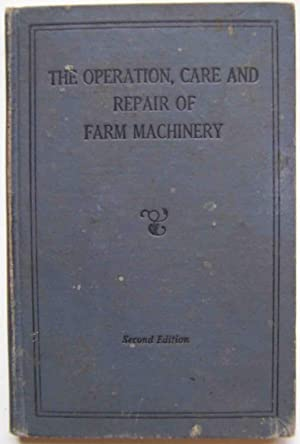 The Operation, Care and Repair of Farm Machinery; Second Edition