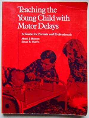 Teaching the Young Child with Motor Delays: A Guide for Parents and Professionals