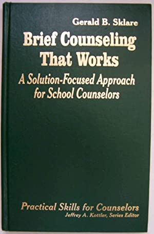 Brief Counseling That Works: A Solution-Focused Approach for School Counselors