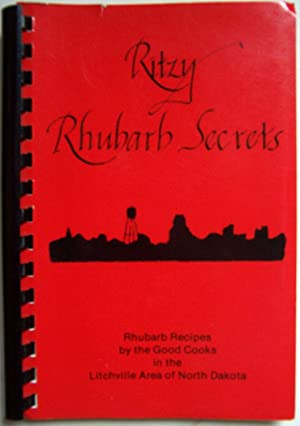 Ritzy Rhubarb Secrets: Rhubarb Recipes by the Good Cooks in the Litchville Area of North Dakota