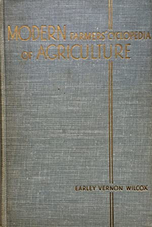 Modern Farmers' Cyclopedia of Agriculture: A Compendium of Farm Science and Practice on Field, Ga...