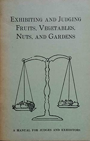 Exhibiting and Judging Fruits, Vegetables, Nuts, and Gardens: A Manual for Judges and Exhibitors