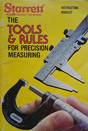 The Tools & Rules for Precision Measuring: L. S. Starrett