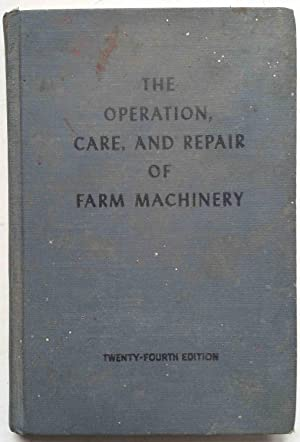 The Operation, Care, and Repair of Farm Machinery, 24th Edition
