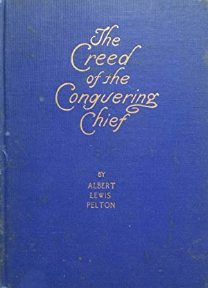 The Creed of the Conquering Chief, as: Albert Lewis Pelton