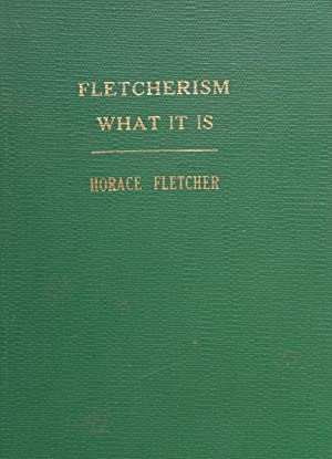 Fletcherism: What It Is; or How I Became Young at Sixty