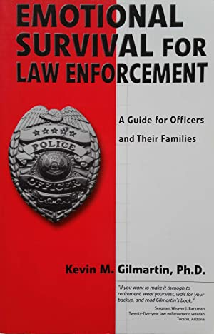 Emotional Survival for Law Enforcement: A Guide: Kevin M. Gilmartin
