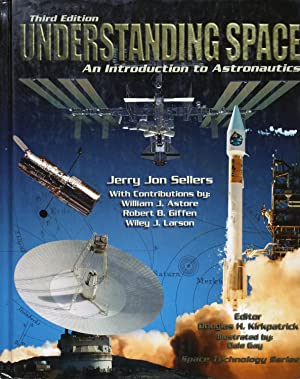Understanding Space: An Introduction to Astronautics, 3rd: Jerry Jon Sellers;
