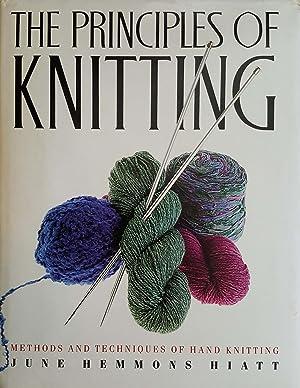 The Principles of Knitting: Methods and Techniques: June Hemmons Hiatt