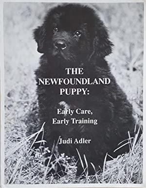 The Newfoundland Puppy: Early Care, Early Training: Judi Adler