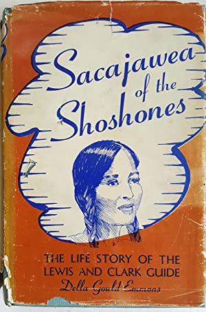 Sacajawea of the Shoshones: The Life Story of the Lewis and Clark Guide