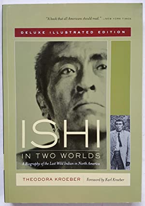 Ishi in Two Worlds: A Biography of the Last Wild Indian in North America (Deluxe Illustrated Edit...