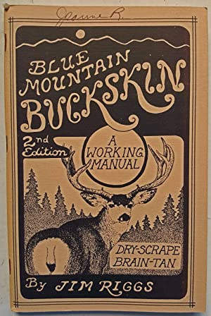Blue Mountain Buckskin, A Working Manual (Dry-Scrape: Jim Riggs