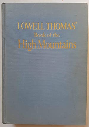 Lowell Thomas' Book of the High Mountains: Lowell Thomas