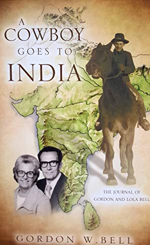 A Cowboy Goes to India: The Journal of Gordon and Lola Bell