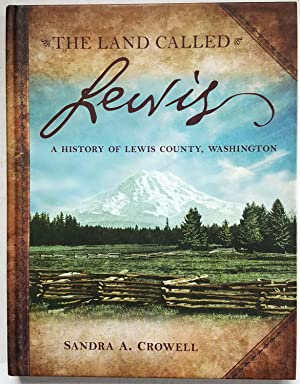 The Land Called Lewis: A History of Lewis County, Washington
