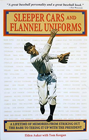 Sleeper Cars and Flannel Uniforms: A Lifetime of Memories from Striking Out the Babe to Teeing It...