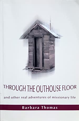 Through the Outhouse Floor and Other Real Adventures of Missionary Life