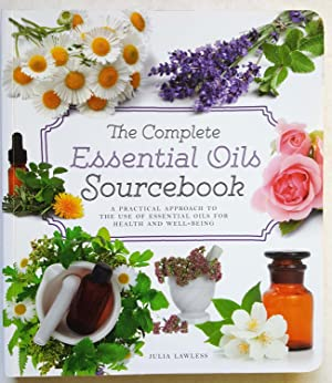 The Complete Essential Oils Sourcebook: A Practical Approach to the Use of Essential Oils for Hea...