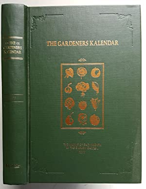 The Gardeners Kalendar: The Works of Each Month in the English Garden