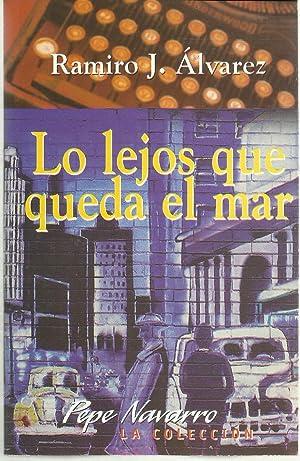 Lo Lejos Que Queda El Mar: Ramiro J. Alvarez