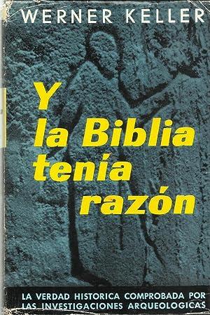 Y la Biblia tenía razón: la verdad histórica comprobada por las investigaciones arqueológicas: ...