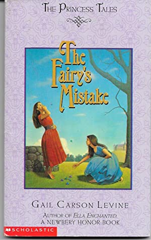 The Fairy's Mistake (The Princess Tales) (The: Gail Carson Levine