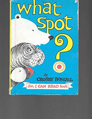 What Spot ? (AN I CAN READ BOOK): Crosby Bonsall