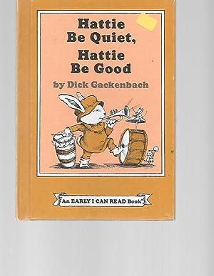 Hattie Be Quiet, Hattie Be Good (Early: Gackenbach, Dick