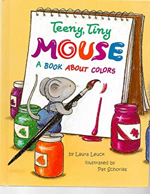 Teeny, Tiny Mouse: A Book About Colors: Laura Leuck; Pat