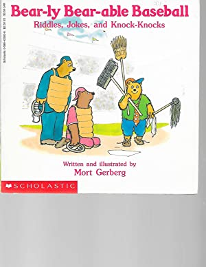 Bear-Ly Bear-Able Baseball Riddles, Jokes, and Knock-Knocks/Featuring: Gerberg, Mort