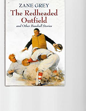 The Redheaded Outfield & Other Baseball Stories: Grey, Zane